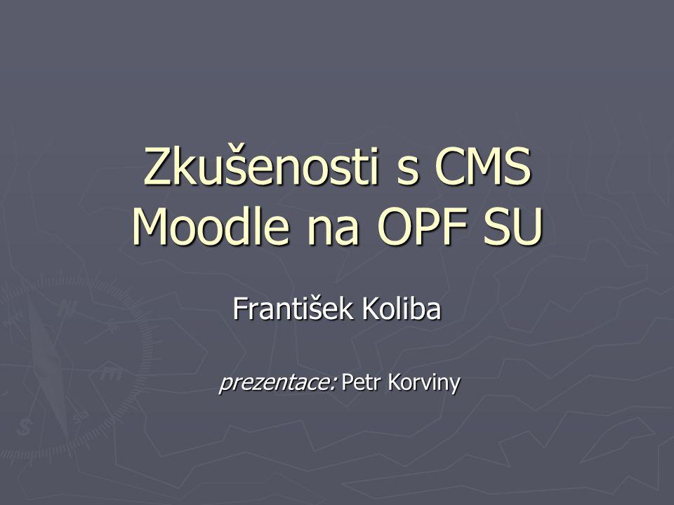 Zkušenosti s CMS Moodle na OPF SU František Koliba prezentace: Petr Korviny