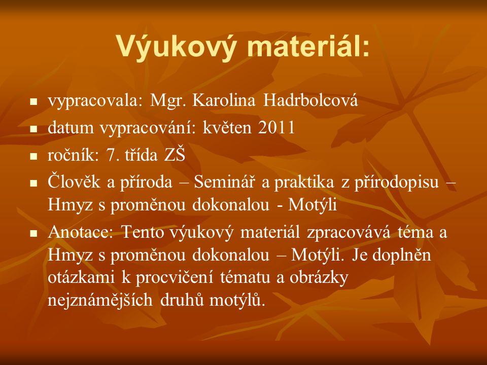 Výukový materiál:   vypracovala: Mgr. Karolina Hadrbolcová   datum vypracování: květen 2011   ročník: 7. třída ZŠ   Člověk a příroda – Seminář