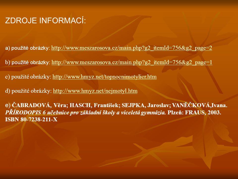 ZDROJE INFORMACÍ: a) použité obrázky: http://www.meszarosova.cz/main.php?g2_itemId=756&g2_page=2 http://www.meszarosova.cz/main.php?g2_itemId=756&g2_p