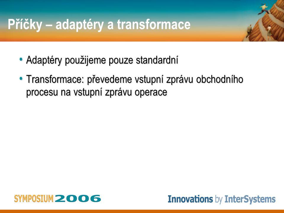 Příčky – adaptéry a transformace • Adaptéry použijeme pouze standardní • Transformace: převedeme vstupní zprávu obchodního procesu na vstupní zprávu operace