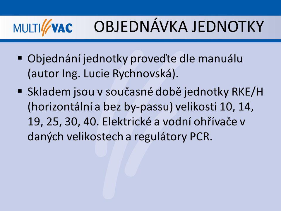 OBJEDNÁVKA JEDNOTKY  Objednání jednotky proveďte dle manuálu (autor Ing. Lucie Rychnovská).  Skladem jsou v současné době jednotky RKE/H (horizontál