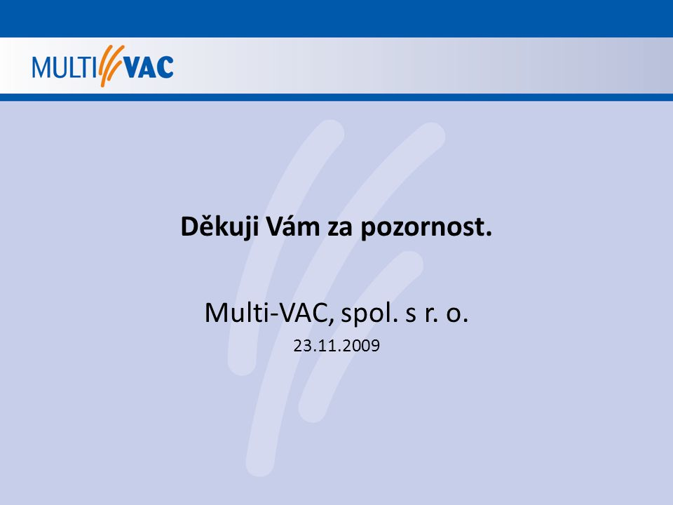 Děkuji Vám za pozornost. Multi-VAC, spol. s r. o. 23.11.2009