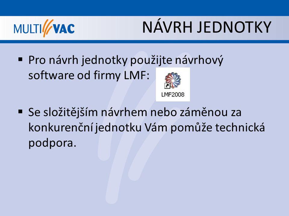NÁVRH JEDNOTKY  Pro návrh jednotky použijte návrhový software od firmy LMF:  Se složitějším návrhem nebo záměnou za konkurenční jednotku Vám pomůže
