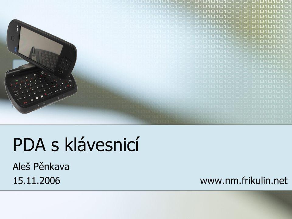 PDA s klávesnicí Aleš Pěnkava 15.11.2006 www.nm.frikulin.net