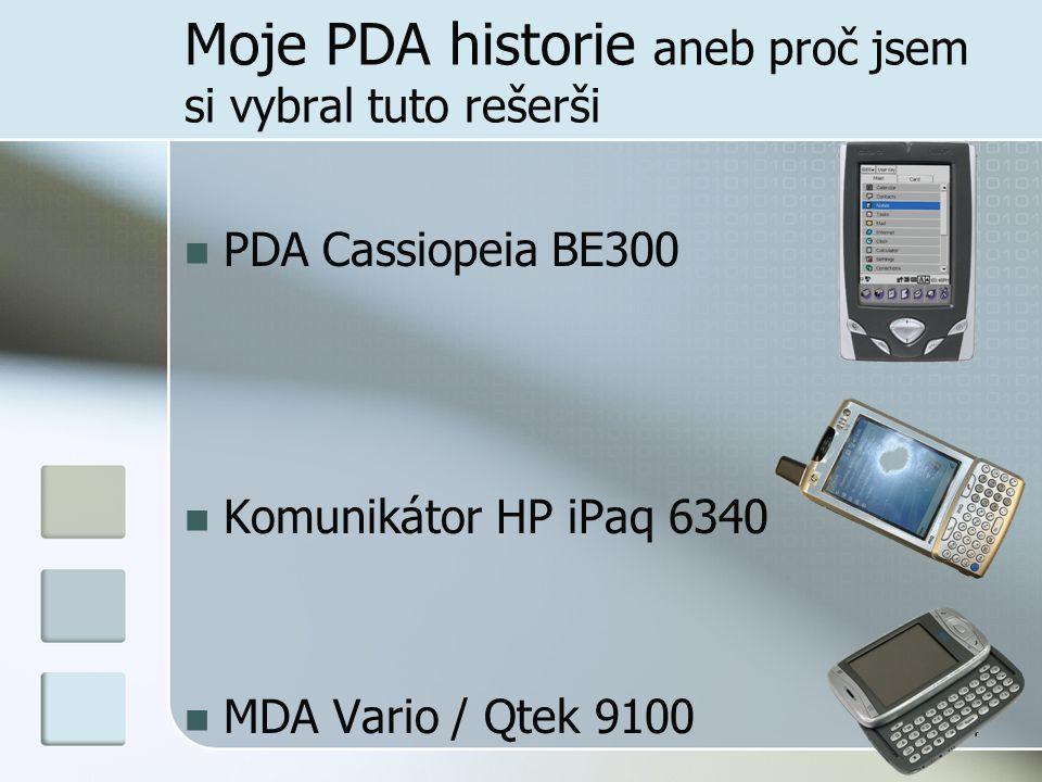4 Moje PDA historie aneb proč jsem si vybral tuto rešerši  PDA Cassiopeia BE300  Komunikátor HP iPaq 6340  MDA Vario / Qtek 9100