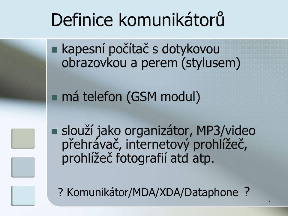 5 Definice komunikátorů  kapesní počítač s dotykovou obrazovkou a perem (stylusem)  má telefon (GSM modul)  slouží jako organizátor, MP3/video přehrávač, internetový prohlížeč, prohlížeč fotografií atd atp.