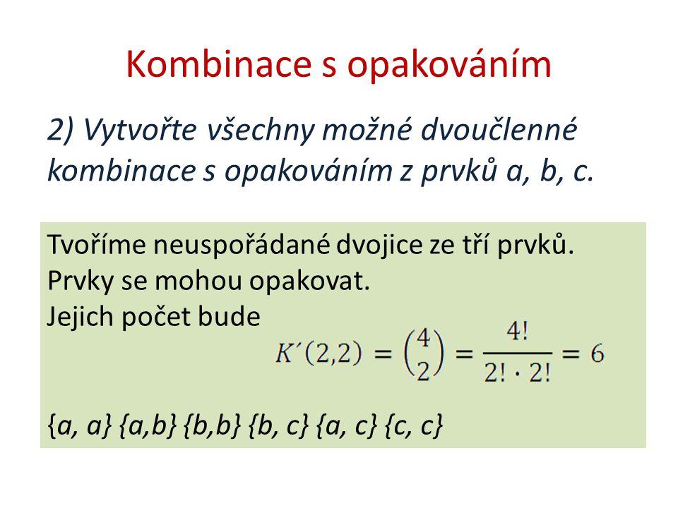 Kombinace s opakováním 2) Vytvořte všechny možné dvoučlenné kombinace s opakováním z prvků a, b, c.