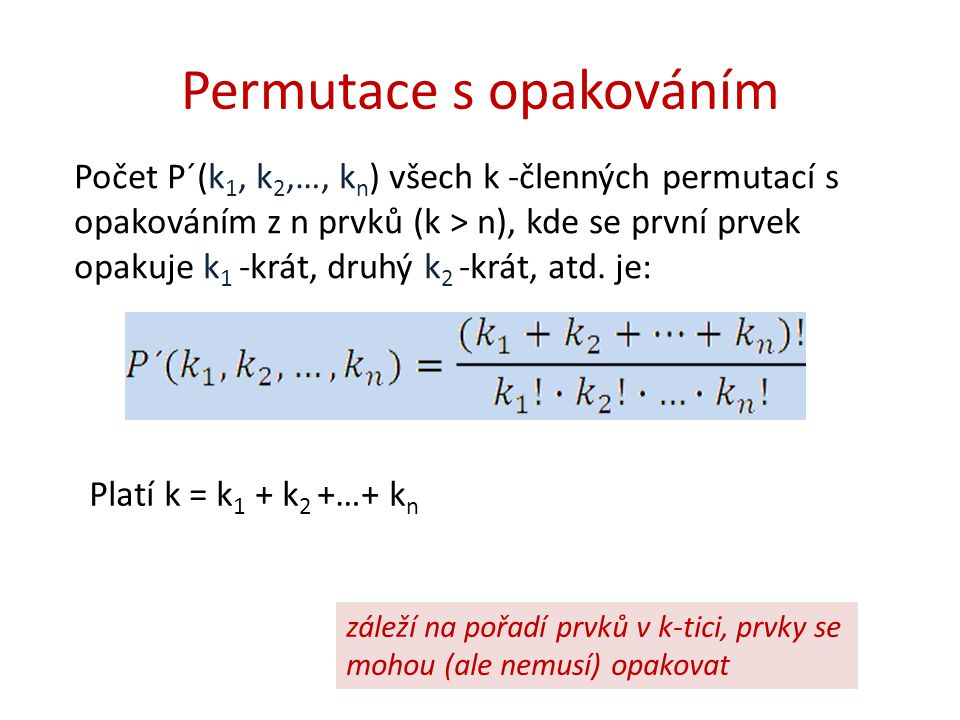 Permutace s opakováním Počet P´(k 1, k 2,…, k n ) všech k -členných permutací s opakováním z n prvků (k > n), kde se první prvek opakuje k 1 -krát, dr