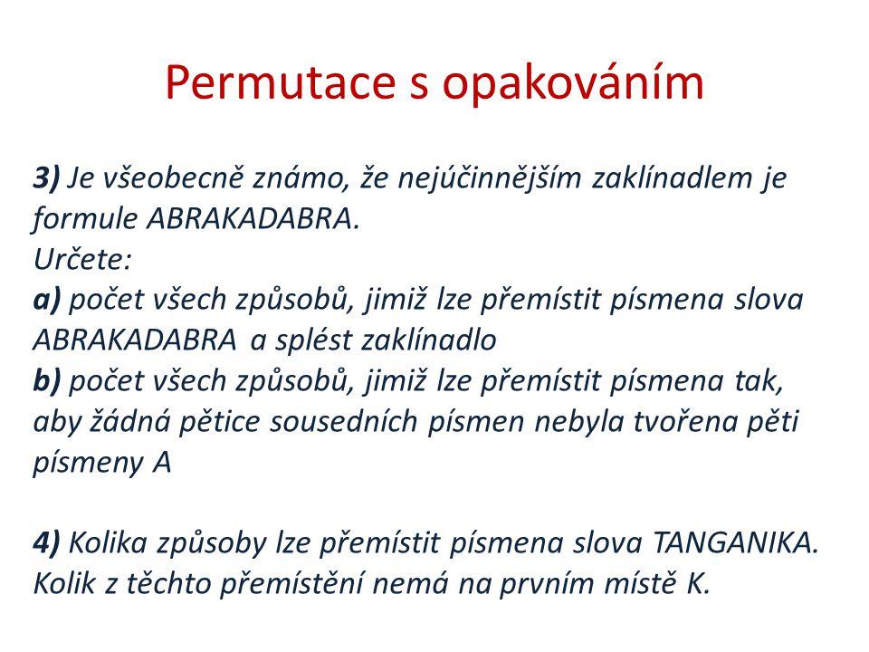 3) Je všeobecně známo, že nejúčinnějším zaklínadlem je formule ABRAKADABRA. Určete: a) počet všech způsobů, jimiž lze přemístit písmena slova ABRAKADA