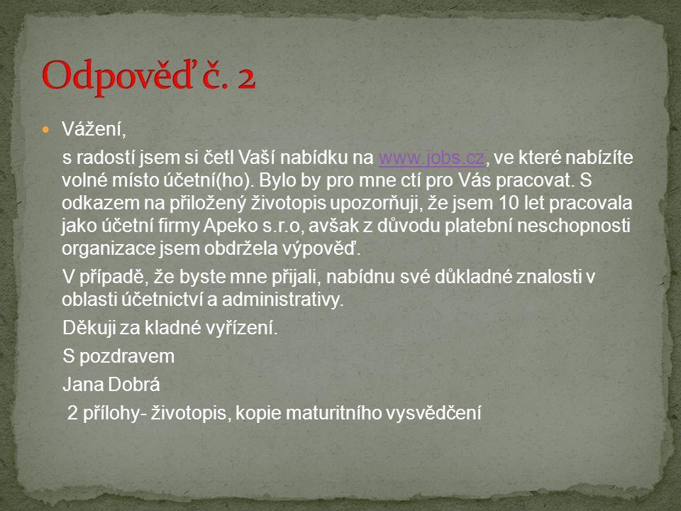  Vážení, s radostí jsem si četl Vaší nabídku na www.jobs.cz, ve které nabízíte volné místo účetní(ho).