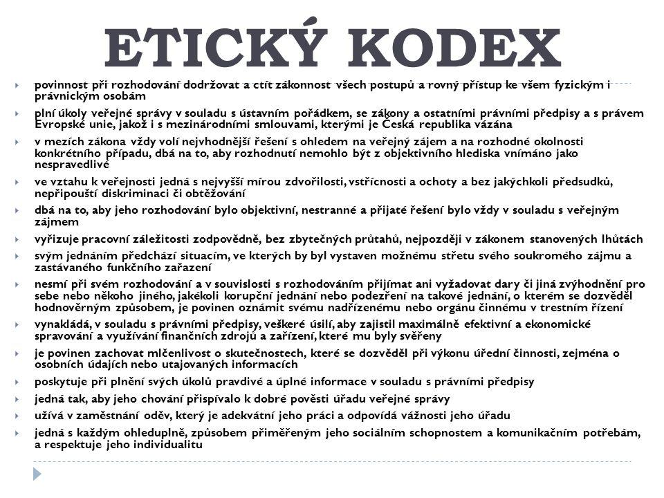 ETICKÝ KODEX  povinnost při rozhodování dodržovat a ctít zákonnost všech postupů a rovný přístup ke všem fyzickým i právnickým osobám  plní úkoly ve