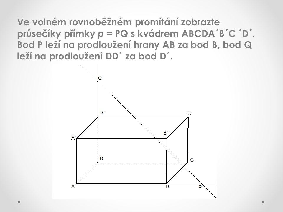 Ve volném rovnoběžném promítání zobrazte průsečíky přímky p = PQ s kvádrem ABCDA´B´C ´D´. Bod P leží na prodloužení hrany AB za bod B, bod Q leží na p