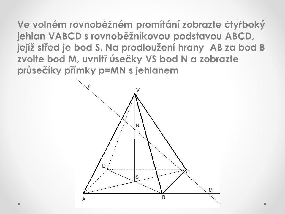 Ve volném rovnoběžném promítání zobrazte čtyřboký jehlan VABCD s rovnoběžníkovou podstavou ABCD, jejíž střed je bod S. Na prodloužení hrany AB za bod
