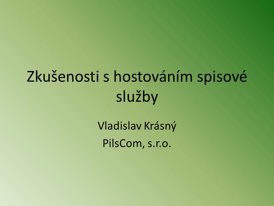 Zkušenosti s hostováním spisové služby Vladislav Krásný PilsCom, s.r.o.