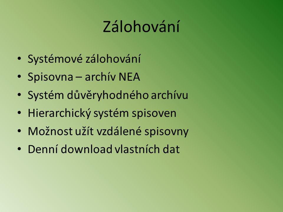 Zálohování • Systémové zálohování • Spisovna – archív NEA • Systém důvěryhodného archívu • Hierarchický systém spisoven • Možnost užít vzdálené spisovny • Denní download vlastních dat
