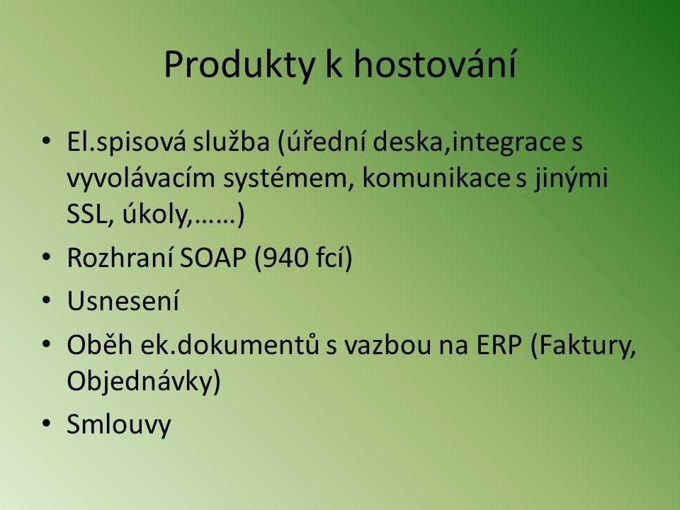 Produkty k hostování • El.spisová služba (úřední deska,integrace s vyvolávacím systémem, komunikace s jinými SSL, úkoly,……) • Rozhraní SOAP (940 fcí) • Usnesení • Oběh ek.dokumentů s vazbou na ERP (Faktury, Objednávky) • Smlouvy