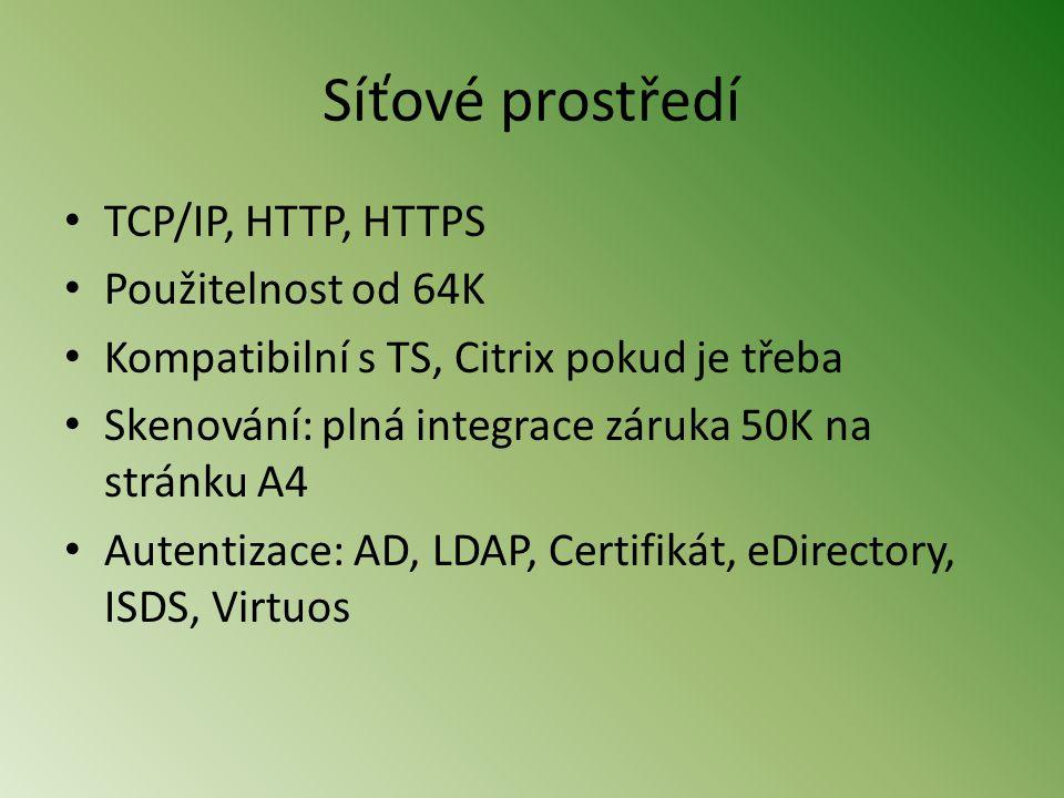 Síťové prostředí • TCP/IP, HTTP, HTTPS • Použitelnost od 64K • Kompatibilní s TS, Citrix pokud je třeba • Skenování: plná integrace záruka 50K na stránku A4 • Autentizace: AD, LDAP, Certifikát, eDirectory, ISDS, Virtuos