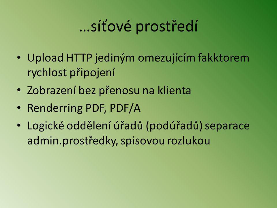 …síťové prostředí • Upload HTTP jediným omezujícím fakktorem rychlost připojení • Zobrazení bez přenosu na klienta • Renderring PDF, PDF/A • Logické oddělení úřadů (podúřadů) separace admin.prostředky, spisovou rozlukou