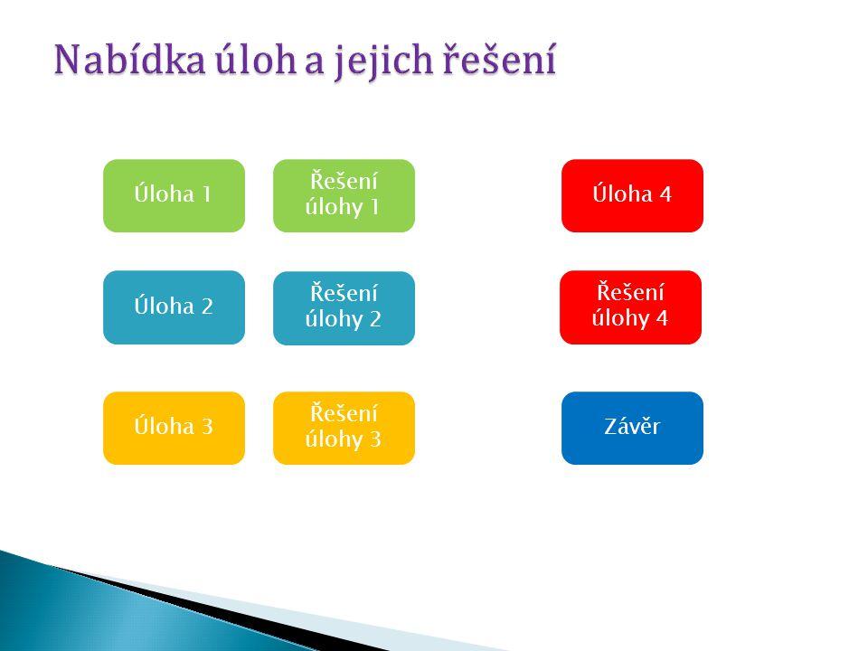 Úloha 1 Řešení úlohy 3 Úloha 3 Úloha 2 Řešení úlohy 2 Řešení úlohy 4 Řešení úlohy 1 Úloha 4 Závěr
