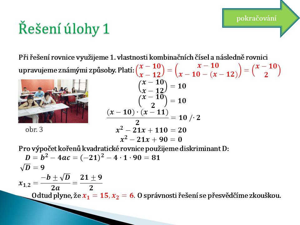 Ve čtyřech kombinatorických úlohách jsme se zabývali řešením rovnic s kombinačními čísly.