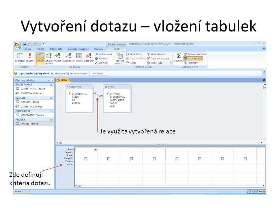 Vytvoření dotazu – vložení tabulek Je využita vytvořená relace Zde definuji kritéria dotazu