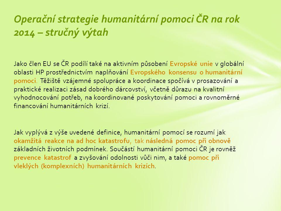 Jako člen EU se ČR podílí také na aktivním působení Evropské unie v globální oblasti HP prostřednictvím naplňování Evropského konsensu o humanitární pomoci.