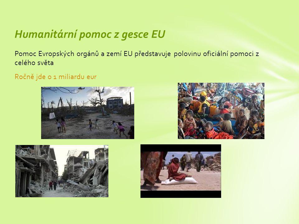 Pomoc Evropských orgánů a zemí EU představuje polovinu oficiální pomoci z celého světa Ročně jde o 1 miliardu eur Humanitární pomoc z gesce EU