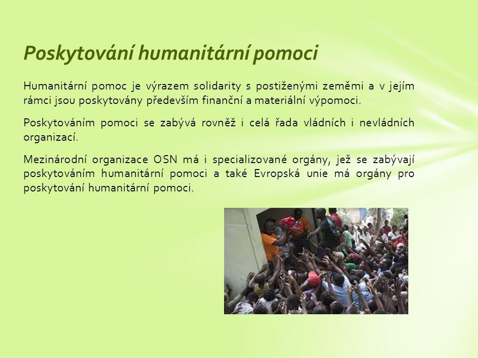 Humanitární pomoc je výrazem solidarity s postiženými zeměmi a v jejím rámci jsou poskytovány především finanční a materiální výpomoci.