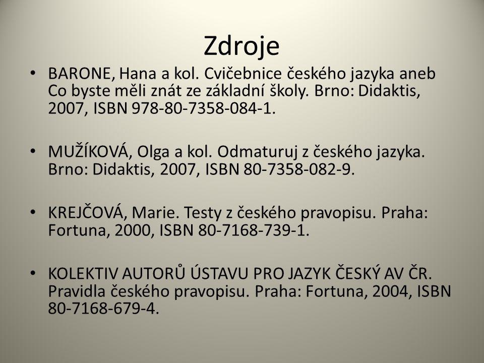 Zdroje • BARONE, Hana a kol. Cvičebnice českého jazyka aneb Co byste měli znát ze základní školy. Brno: Didaktis, 2007, ISBN 978-80-7358-084-1. • MUŽÍ