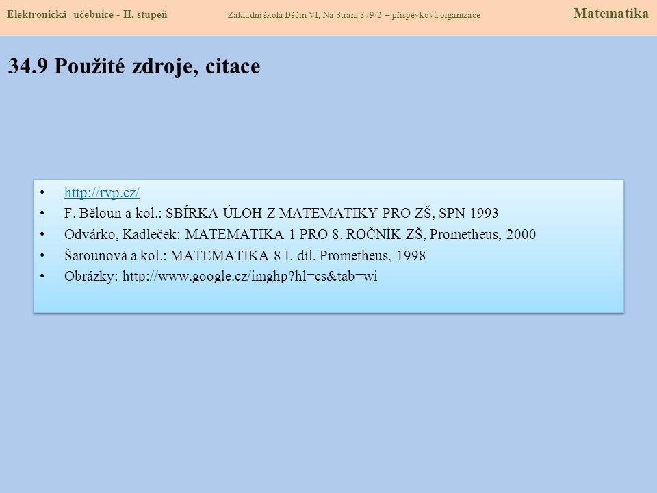 Elektronická učebnice – II. stupeň Matematika •http://rvp.cz/http://rvp.cz/ •F. Běloun a kol.: SBÍRKA ÚLOH Z MATEMATIKY PRO ZŠ, SPN 1993 •Odvárko, Kad