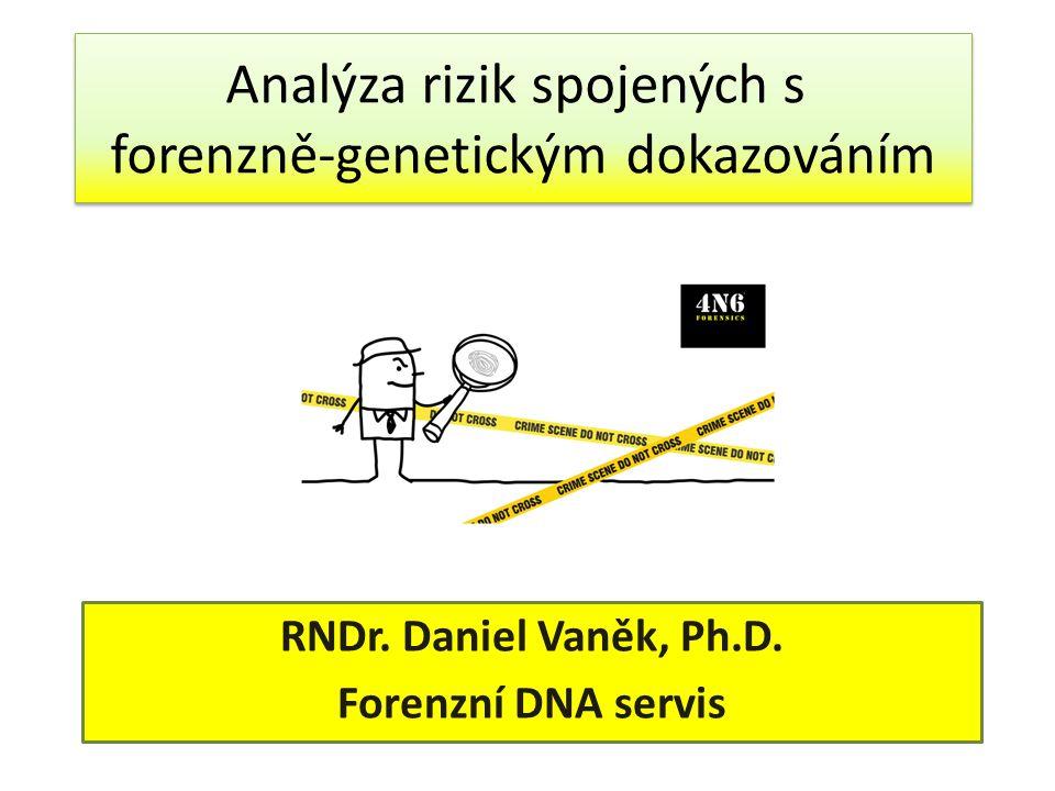 Analýza rizik spojených s forenzně-genetickým dokazováním RNDr. Daniel Vaněk, Ph.D. Forenzní DNA servis