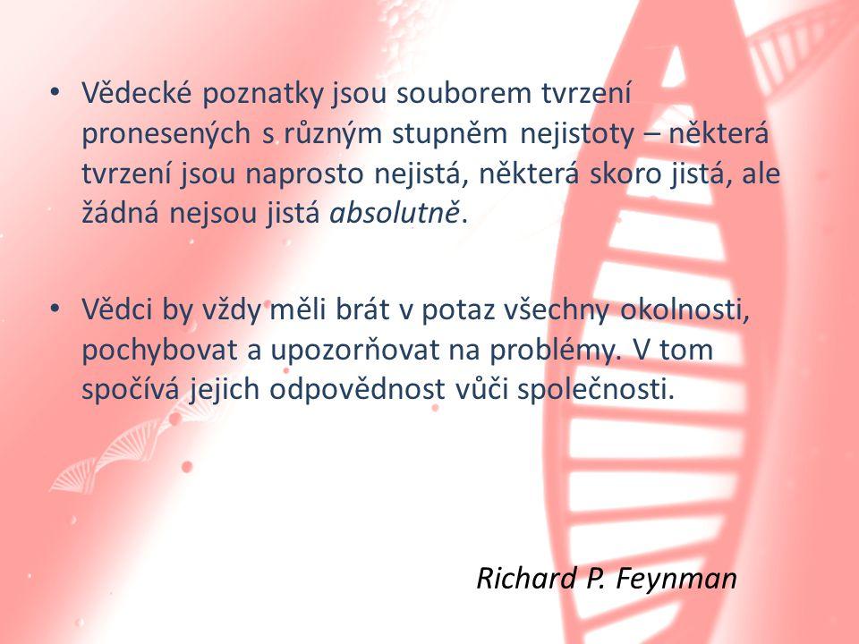 • Vědecké poznatky jsou souborem tvrzení pronesených s různým stupněm nejistoty – některá tvrzení jsou naprosto nejistá, některá skoro jistá, ale žádn