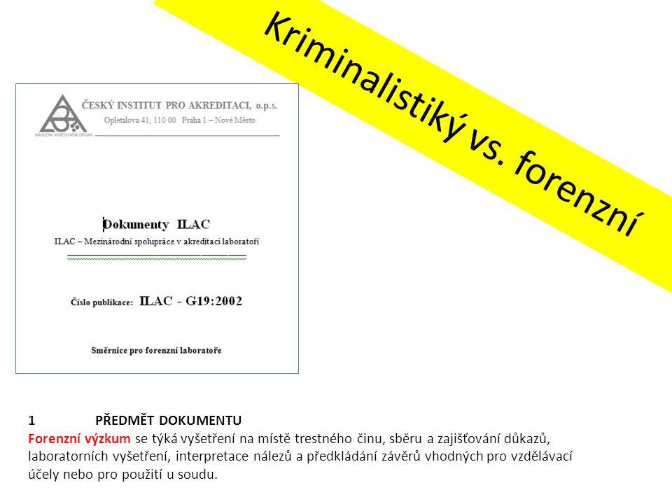 Kriminalistiký vs. forenzní 1PŘEDMĚT DOKUMENTU Forenzní výzkum se týká vyšetření na místě trestného činu, sběru a zajišťování důkazů, laboratorních vy