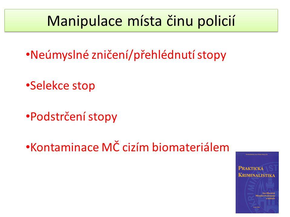 Manipulace místa činu policií • Neúmyslné zničení/přehlédnutí stopy • Selekce stop • Podstrčení stopy • Kontaminace MČ cizím biomateriálem