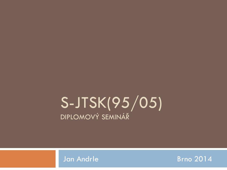 S-JTSK(95/05) DIPLOMOVÝ SEMINÁŘ Jan Andrle Brno 2014