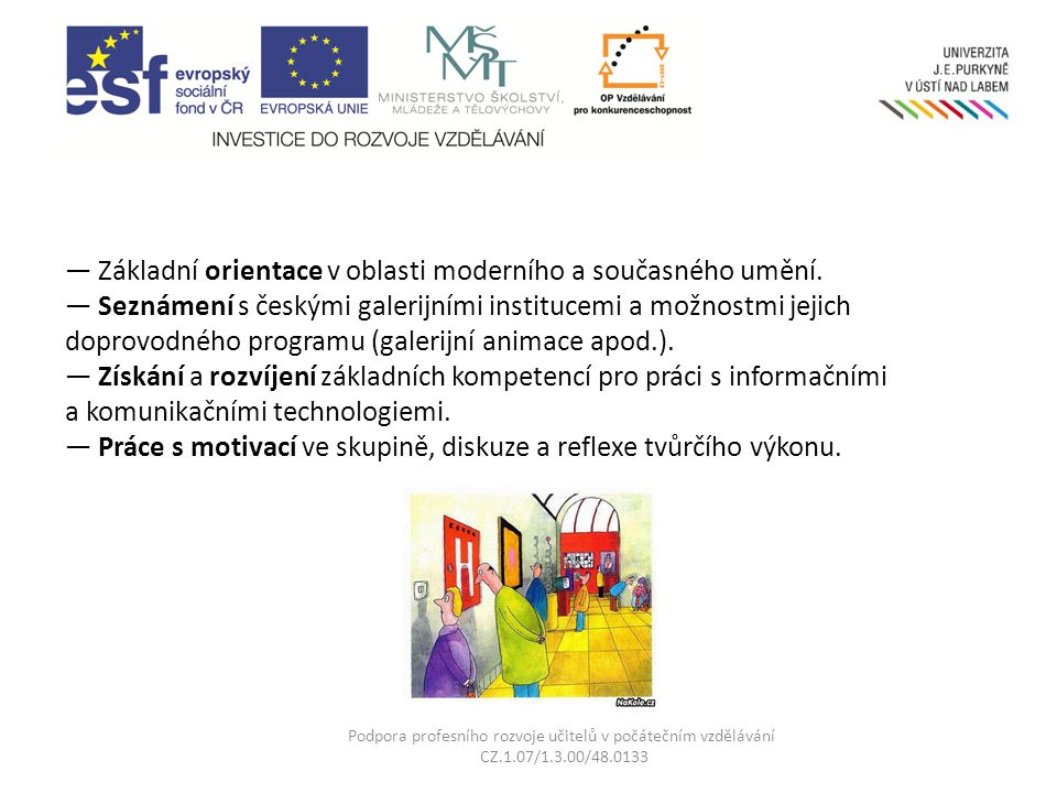 — Základní orientace v oblasti moderního a současného umění. — Seznámení s českými galerijními institucemi a možnostmi jejich doprovodného programu (g