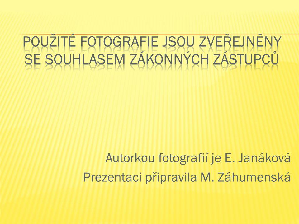 Autorkou fotografií je E. Janáková Prezentaci připravila M. Záhumenská
