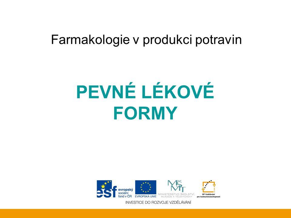 Farmakologie v produkci potravin PEVNÉ LÉKOVÉ FORMY