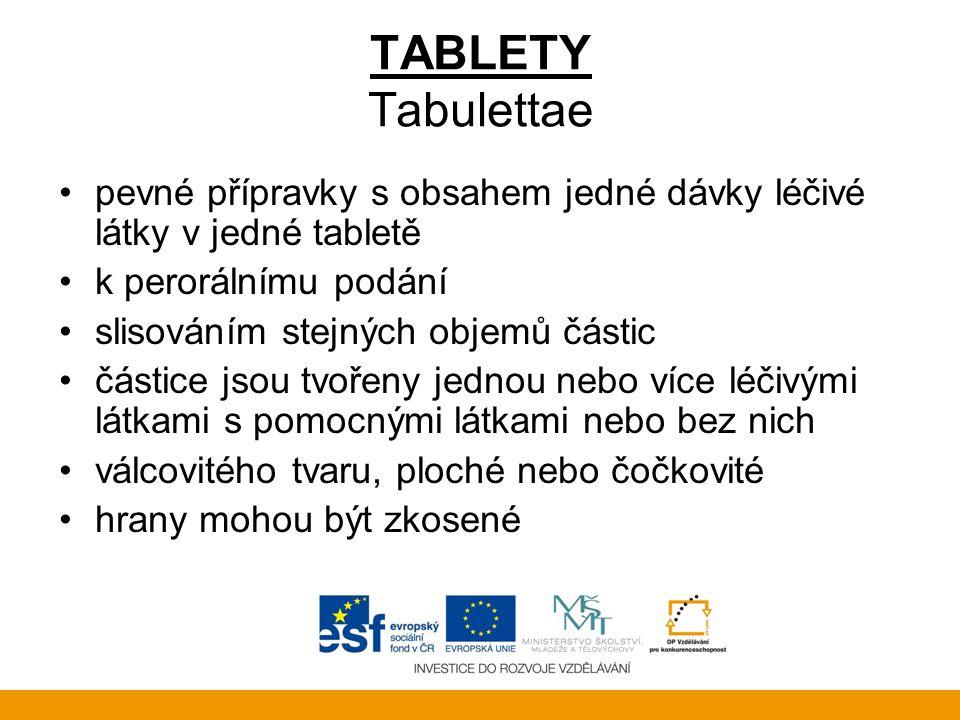 TABLETY Tabulettae •pevné přípravky s obsahem jedné dávky léčivé látky v jedné tabletě •k perorálnímu podání •slisováním stejných objemů částic •části