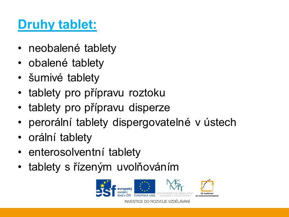 Druhy tablet: •neobalené tablety •obalené tablety •šumivé tablety •tablety pro přípravu roztoku •tablety pro přípravu disperze •perorální tablety disp