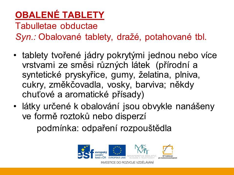 OBALENÉ TABLETY Tabulletae obductae Syn.: Obalované tablety, dražé, potahované tbl. •tablety tvořené jádry pokrytými jednou nebo více vrstvami ze směs