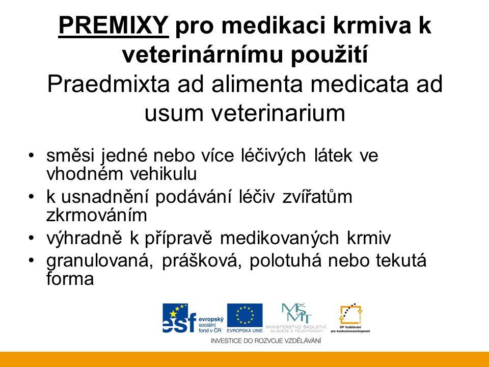 PREMIXY pro medikaci krmiva k veterinárnímu použití Praedmixta ad alimenta medicata ad usum veterinarium •směsi jedné nebo více léčivých látek ve vhod