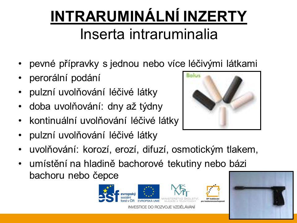 INTRARUMINÁLNÍ INZERTY Inserta intraruminalia •pevné přípravky s jednou nebo více léčivými látkami •perorální podání •pulzní uvolňování léčivé látky •