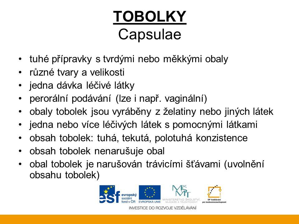 TOBOLKY Capsulae •tuhé přípravky s tvrdými nebo měkkými obaly •různé tvary a velikosti •jedna dávka léčivé látky •perorální podávání (lze i např. vagi