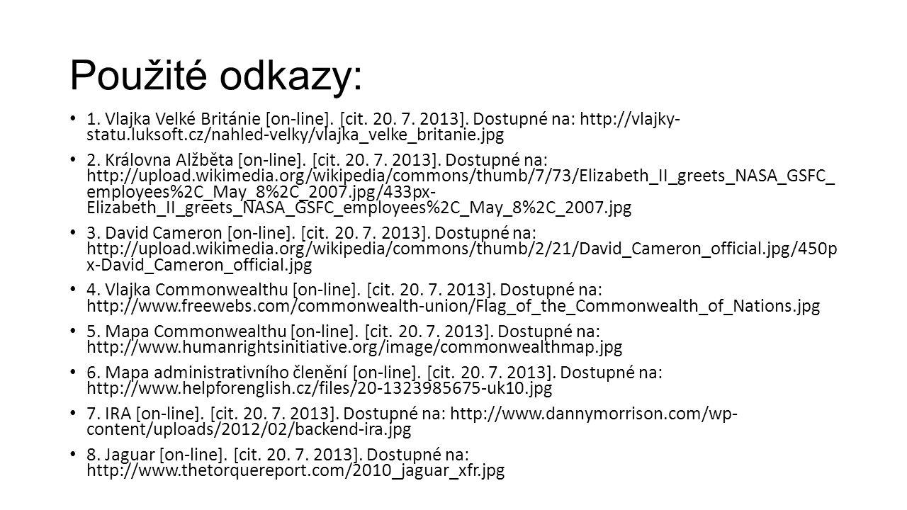 Použité odkazy: • 1. Vlajka Velké Británie [on-line]. [cit. 20. 7. 2013]. Dostupné na: http://vlajky- statu.luksoft.cz/nahled-velky/vlajka_velke_brita