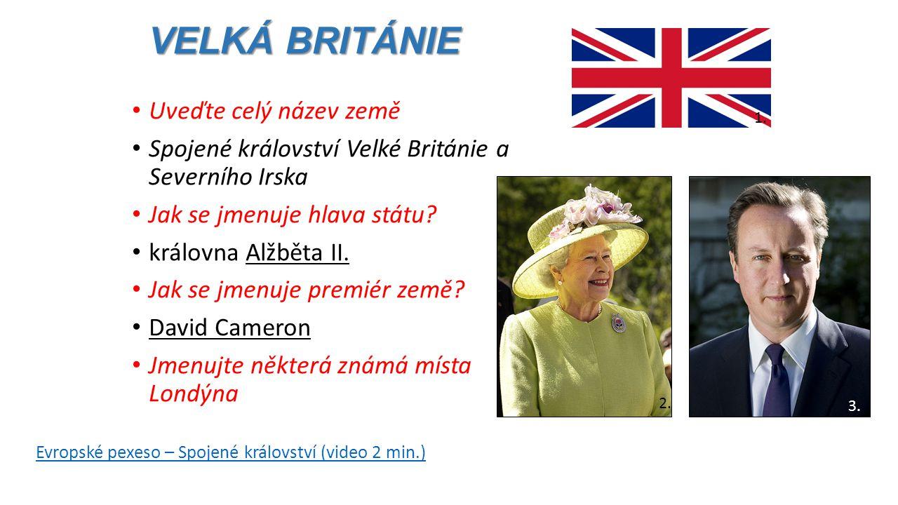 VELKÁ BRITÁNIE • Uveďte celý název země • Spojené království Velké Británie a Severního Irska • Jak se jmenuje hlava státu? • královna Alžběta II. • J