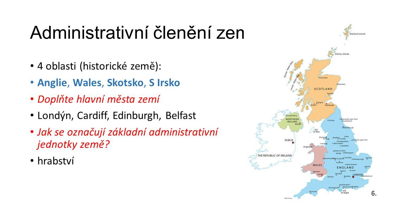 Administrativní členění země • 4 oblasti (historické země): • Anglie, Wales, Skotsko, S Irsko • Doplňte hlavní města zemí • Londýn, Cardiff, Edinburgh, Belfast • Jak se označují základní administrativní jednotky země.