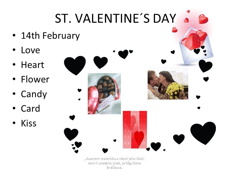 """ST. VALENTINE´S DAY • 14th February • Love • Heart • Flower • Candy • Card • Kiss """"Autorem materiálu a všech jeho částí, není-li uvedeno jinak, je Mgr"""