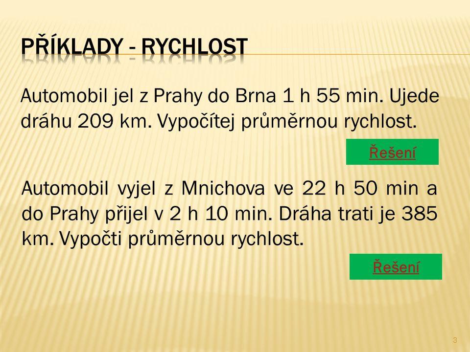 Automobil jel z Prahy do Brna 1 h 55 min. Ujede dráhu 209 km. Vypočítej průměrnou rychlost. Řešení Automobil vyjel z Mnichova ve 22 h 50 min a do Prah
