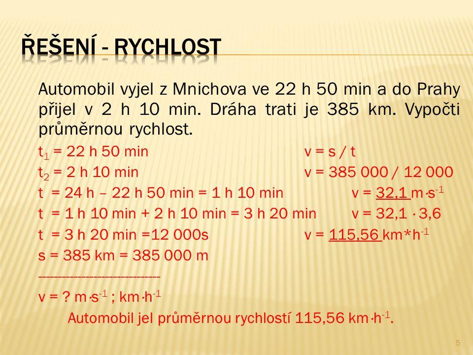 Automobil vyjel z Mnichova ve 22 h 50 min a do Prahy přijel v 2 h 10 min. Dráha trati je 385 km. Vypočti průměrnou rychlost. t 1 = 22 h 50 minv = s /